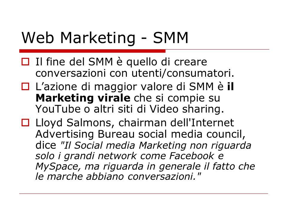 Web Marketing - SMM  Il fine del SMM è quello di creare conversazioni con utenti/consumatori.  L'azione di maggior valore di SMM è il Marketing vira