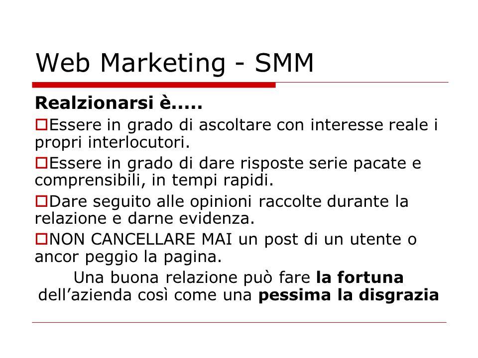Web Marketing - SMM Realzionarsi è.....  Essere in grado di ascoltare con interesse reale i propri interlocutori.  Essere in grado di dare risposte