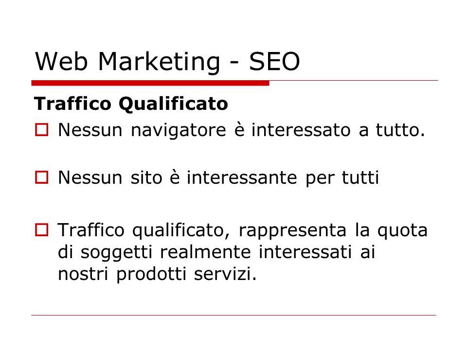 Web Marketing - SEO Traffico Qualificato  Nessun navigatore è interessato a tutto.  Nessun sito è interessante per tutti  Traffico qualificato, rap