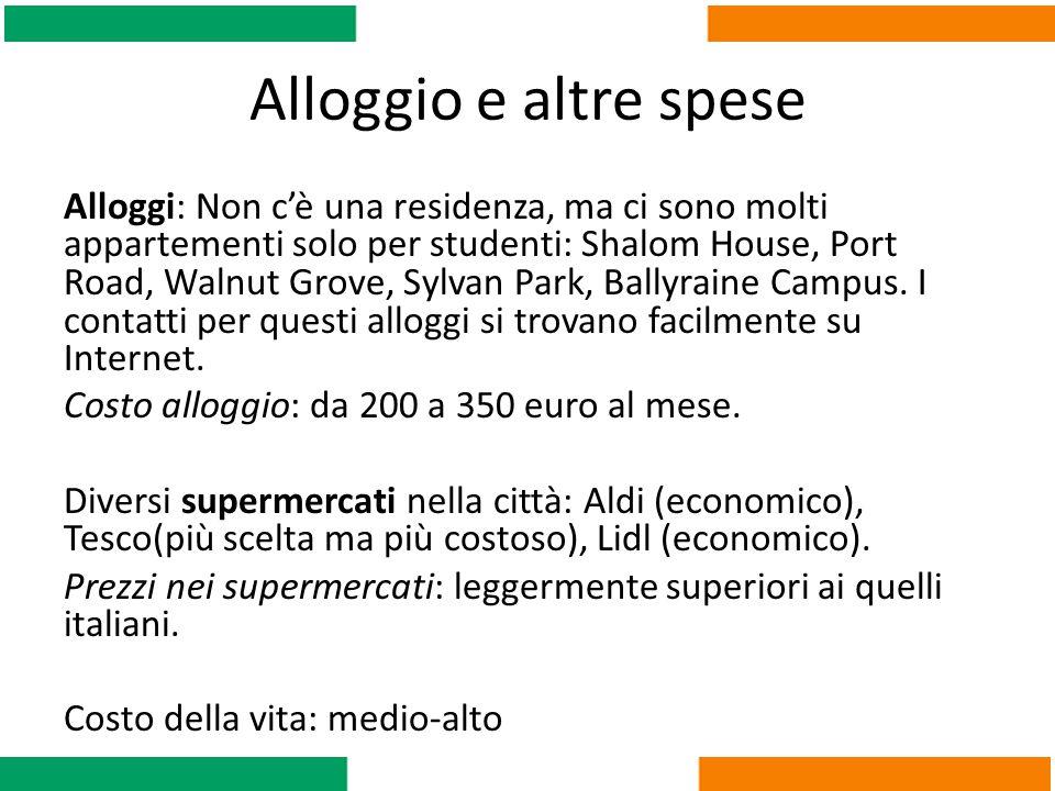 Alloggio e altre spese Alloggi: Non c'è una residenza, ma ci sono molti appartementi solo per studenti: Shalom House, Port Road, Walnut Grove, Sylvan Park, Ballyraine Campus.