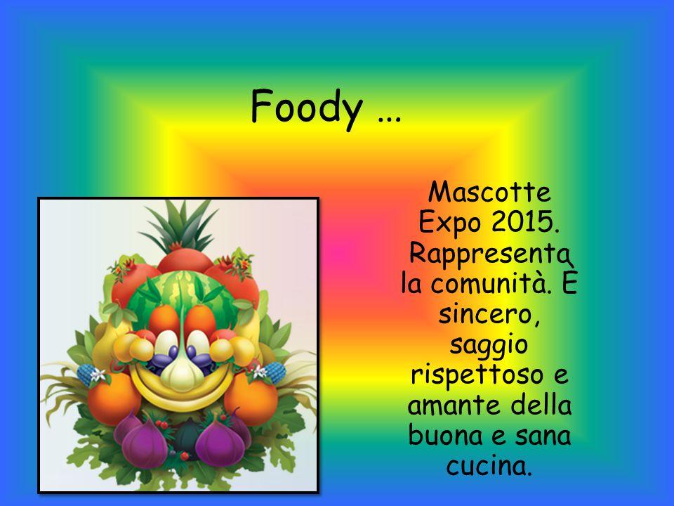 Foody … Mascotte Expo 2015.Rappresenta la comunità.