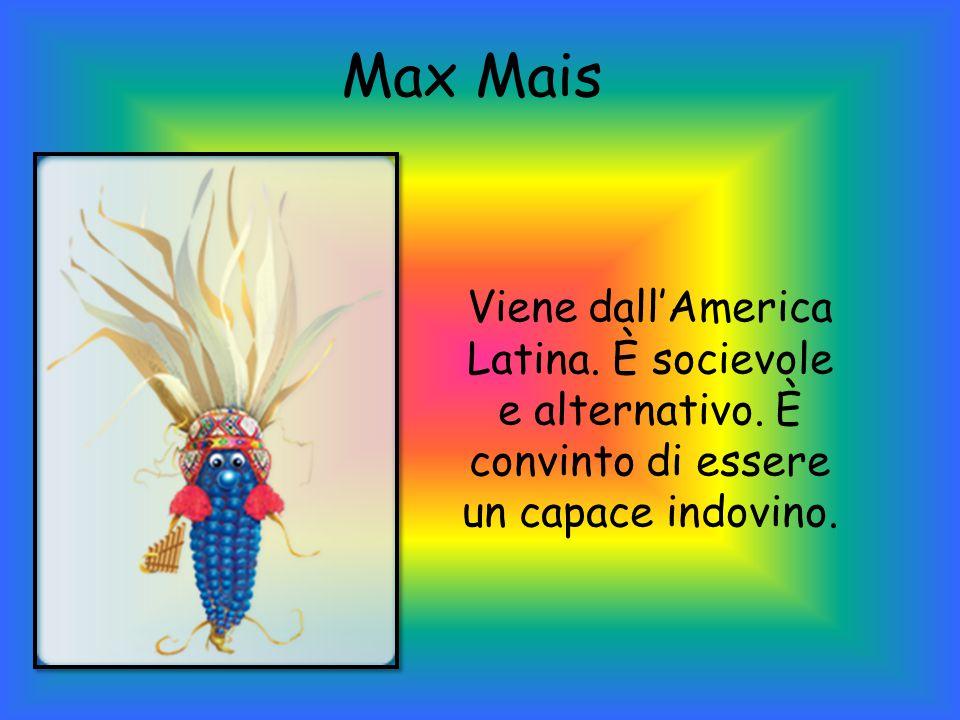 Max Mais Viene dall'America Latina.È socievole e alternativo.