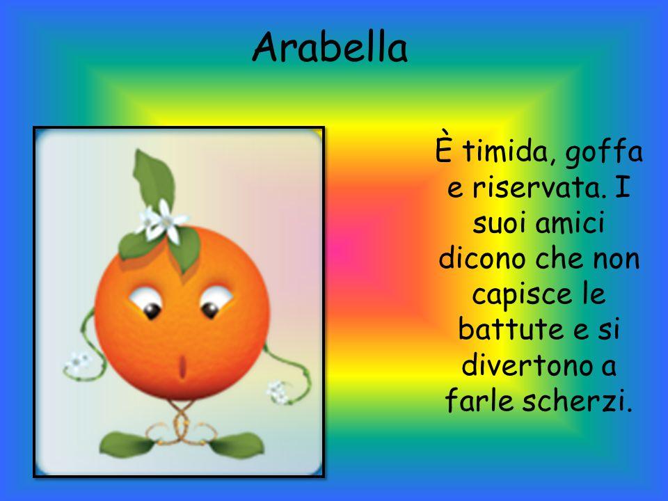 Arabella È timida, goffa e riservata.