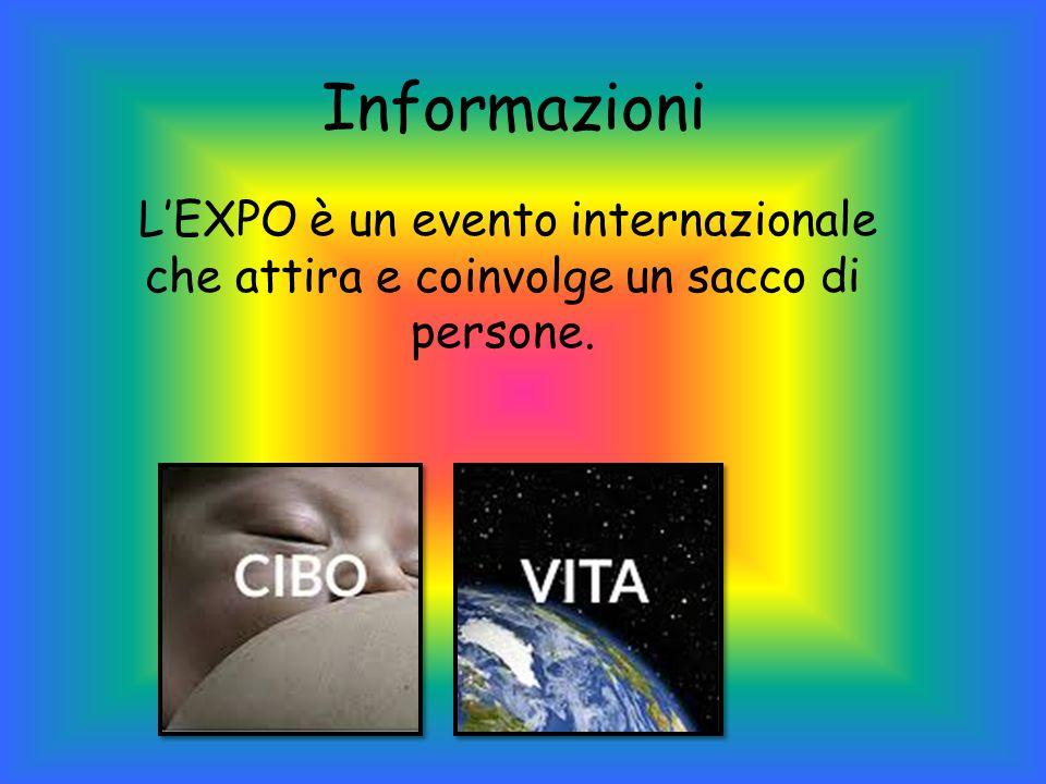 Informazioni L'EXPO è un evento internazionale che attira e coinvolge un sacco di persone.