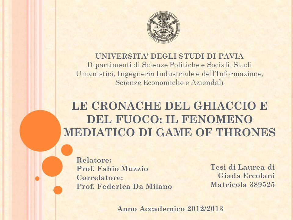 LE CRONACHE DEL GHIACCIO E DEL FUOCO: IL FENOMENO MEDIATICO DI GAME OF THRONES Relatore: Prof. Fabio Muzzio Correlatore: Prof. Federica Da Milano UNIV