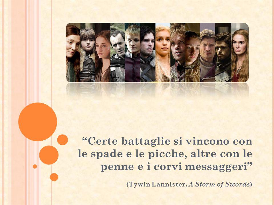 """""""Certe battaglie si vincono con le spade e le picche, altre con le penne e i corvi messaggeri"""" (Tywin Lannister, A Storm of Swords )"""