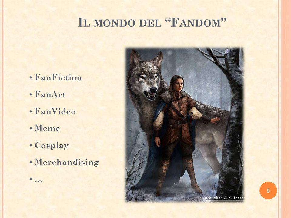 I L MONDO DEL F ANDOM FanFiction FanArt FanVideo Meme Cosplay Merchandising … 5