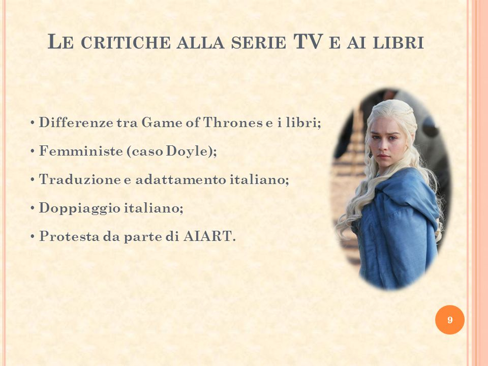 L E CRITICHE ALLA SERIE TV E AI LIBRI 9 Differenze tra Game of Thrones e i libri; Femministe (caso Doyle); Traduzione e adattamento italiano; Doppiagg