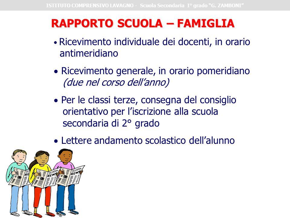RAPPORTO SCUOLA – FAMIGLIA  Ricevimento individuale dei docenti, in orario antimeridiano  Ricevimento generale, in orario pomeridiano (due nel corso