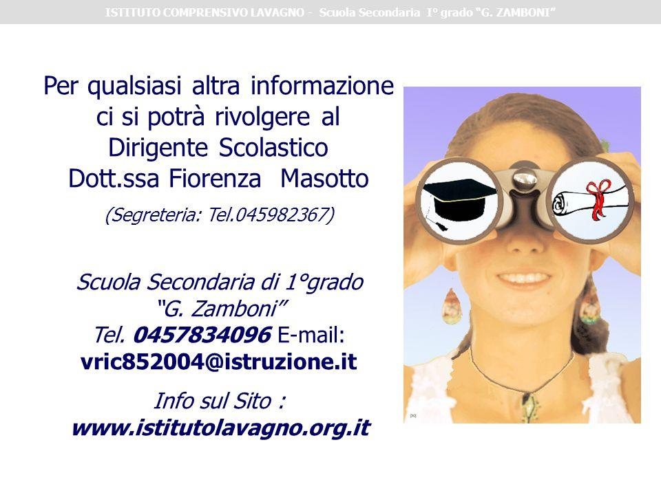 Per qualsiasi altra informazione ci si potrà rivolgere al Dirigente Scolastico Dott.ssa Fiorenza Masotto (Segreteria: Tel.045982367) Scuola Secondaria