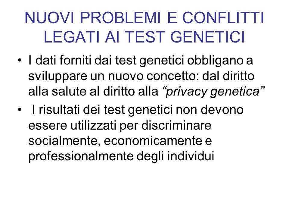 NUOVI PROBLEMI E CONFLITTI LEGATI AI TEST GENETICI I dati forniti dai test genetici obbligano a sviluppare un nuovo concetto: dal diritto alla salute