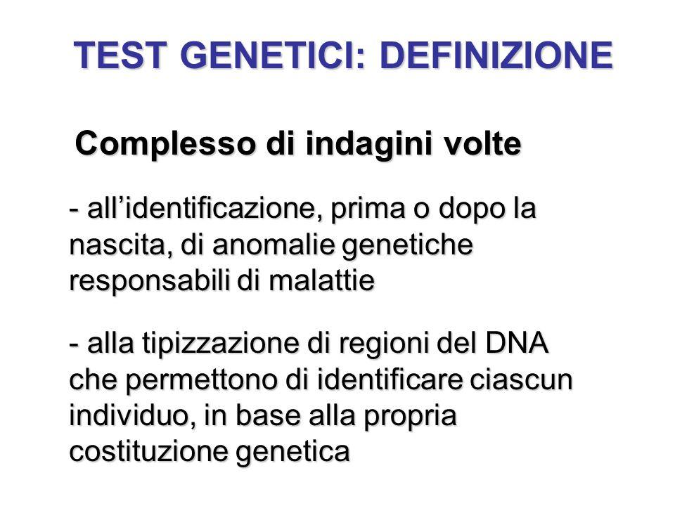 TEST GENETICI DIAGNOSTICI - consentono di stabilire o confermare una diagnosi ed individuare i portatori sani - possono essere effettuati in epoca pre o post-natale in epoca pre o post-natale