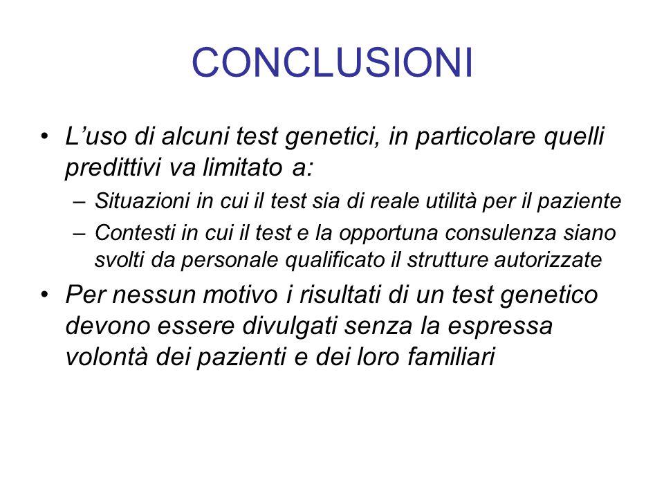CONCLUSIONI L'uso di alcuni test genetici, in particolare quelli predittivi va limitato a: –Situazioni in cui il test sia di reale utilità per il pazi