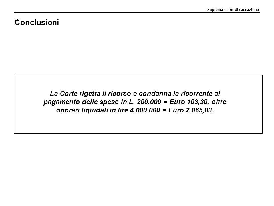 Suprema corte di cassazione La Corte rigetta il ricorso e condanna la ricorrente al pagamento delle spese in L.