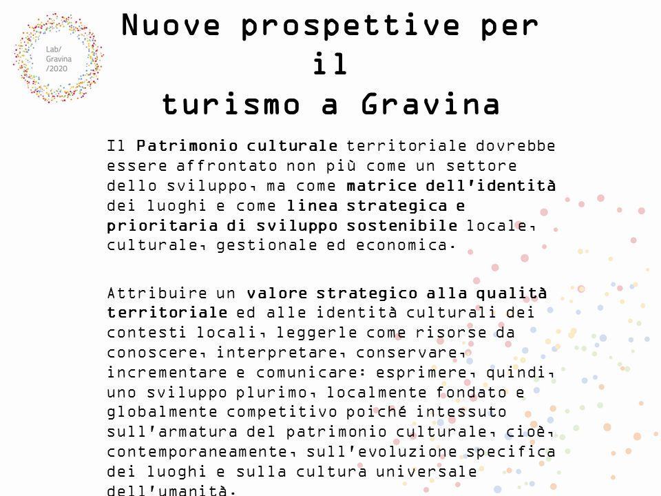 Nuove prospettive per il turismo a Gravina Il Patrimonio culturale territoriale dovrebbe essere affrontato non più come un settore dello sviluppo, ma