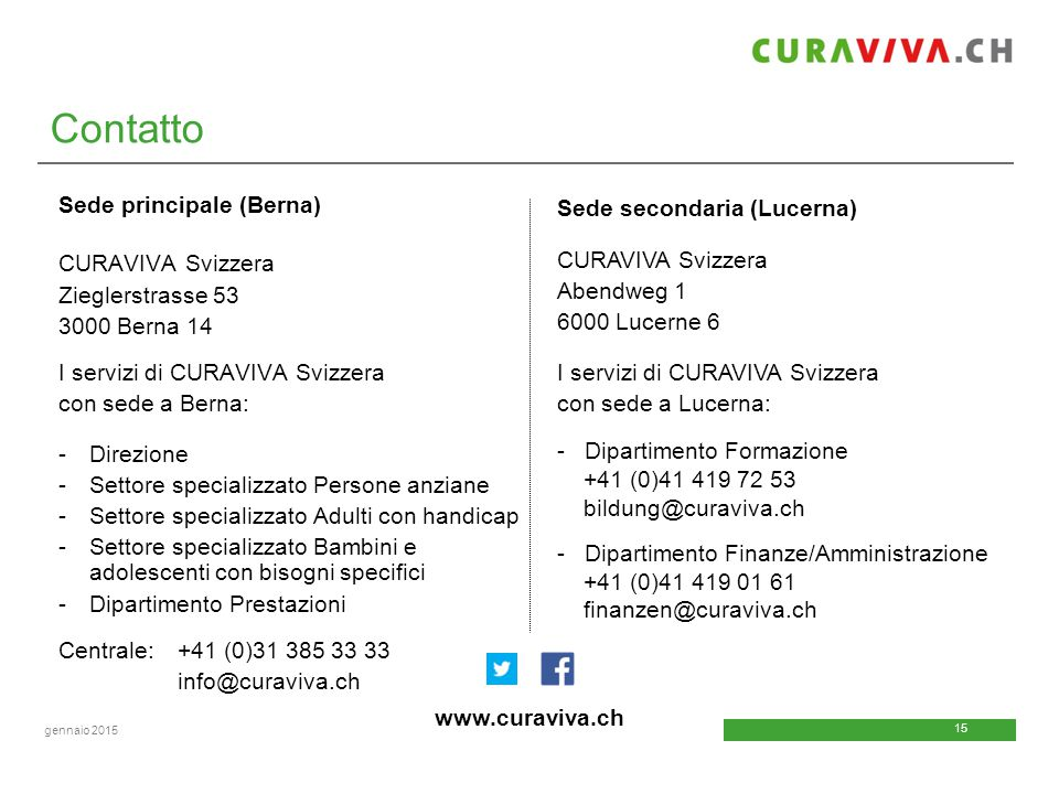 15 gennaio 2015 Sede principale (Berna) CURAVIVA Svizzera Zieglerstrasse 53 3000 Berna 14 I servizi di CURAVIVA Svizzera con sede a Berna: -Direzione