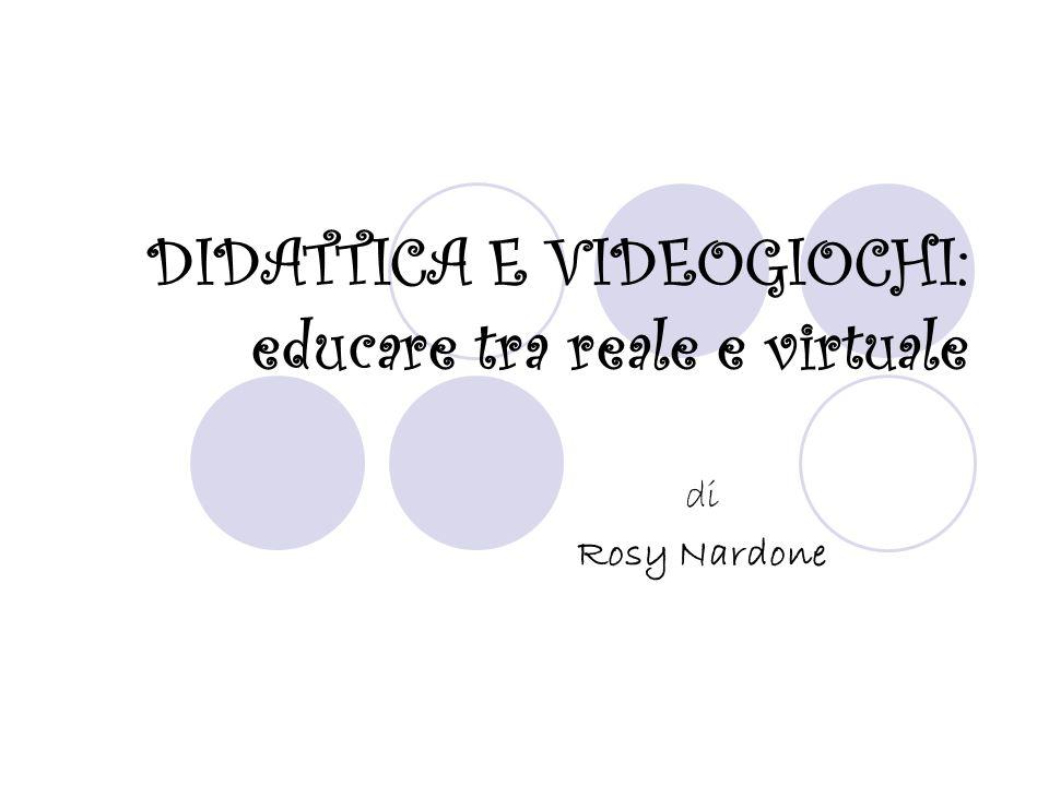 DIDATTICA E VIDEOGIOCHI: educare tra reale e virtuale di Rosy Nardone