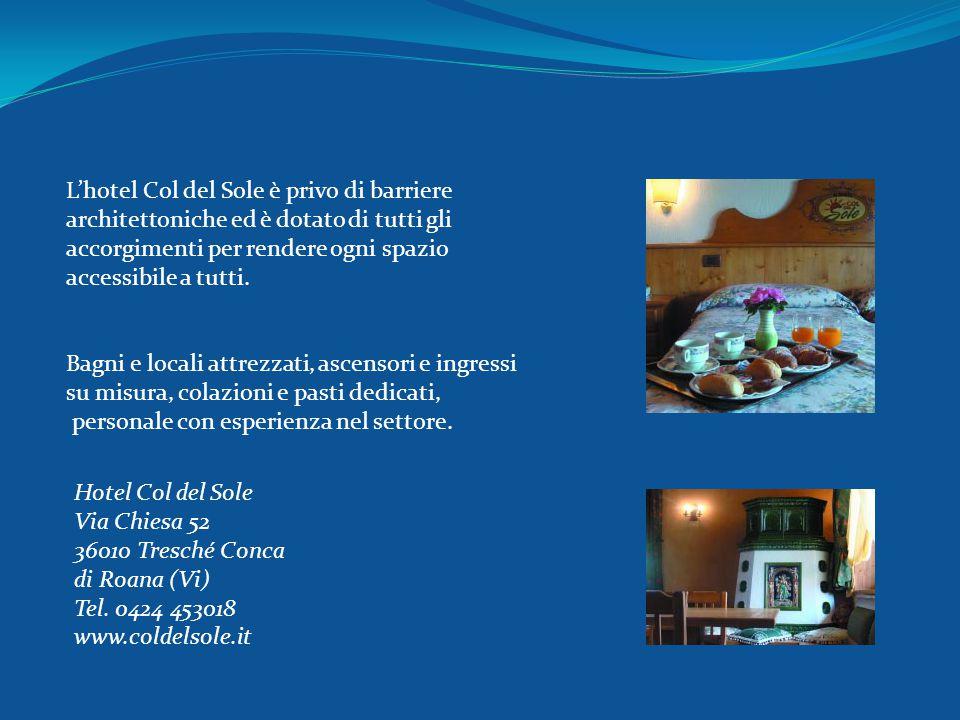 L'hotel Col del Sole è privo di barriere architettoniche ed è dotato di tutti gli accorgimenti per rendere ogni spazio accessibile a tutti. Bagni e lo