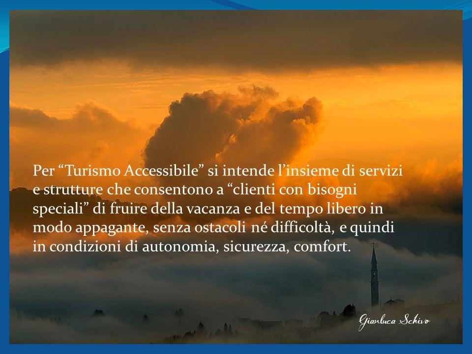 """Per """"Turismo Accessibile"""" si intende l'insieme di servizi e strutture che consentono a """"clienti con bisogni speciali"""" di fruire della vacanza e del te"""