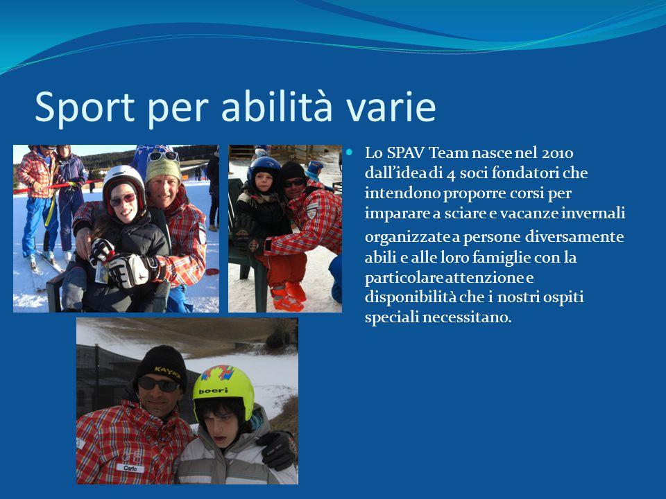 Sport per abilità varie Lo SPAV Team nasce nel 2010 dall'idea di 4 soci fondatori che intendono proporre corsi per imparare a sciare e vacanze invernali organizzate a persone diversamente abili e alle loro famiglie con la particolare attenzione e disponibilità che i nostri ospiti speciali necessitano.