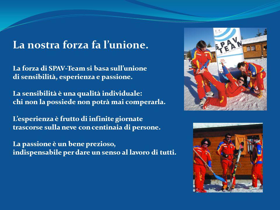 La nostra forza fa l'unione. La forza di SPAV-Team si basa sull'unione di sensibilità, esperienza e passione. La sensibilità è una qualità individuale