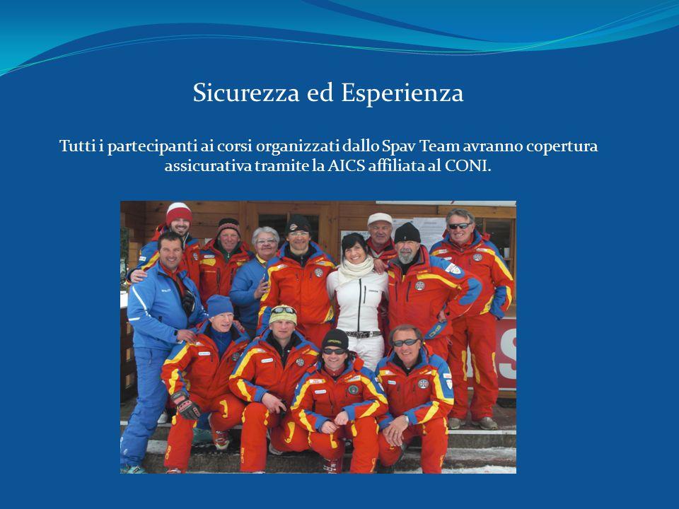 Sicurezza ed Esperienza Tutti i partecipanti ai corsi organizzati dallo Spav Team avranno copertura assicurativa tramite la AICS affiliata al CONI.