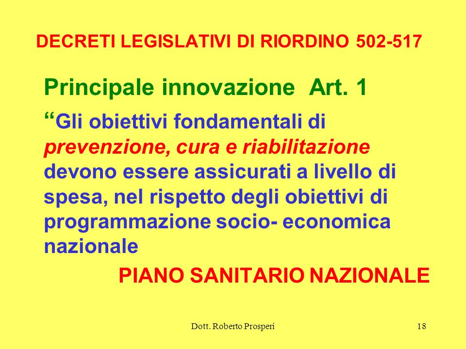 Dott.Roberto Prosperi18 DECRETI LEGISLATIVI DI RIORDINO 502-517 Principale innovazione Art.