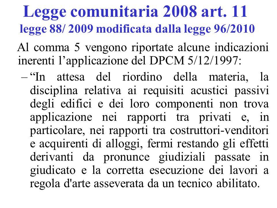 Legge comunitaria 2008 art. 11 legge 88/ 2009 modificata dalla legge 96/2010 Al comma 5 vengono riportate alcune indicazioni inerenti l'applicazione d