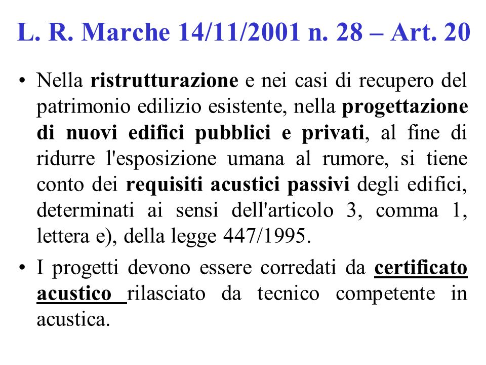 L. R. Marche 14/11/2001 n. 28 – Art. 20 Nella ristrutturazione e nei casi di recupero del patrimonio edilizio esistente, nella progettazione di nuovi