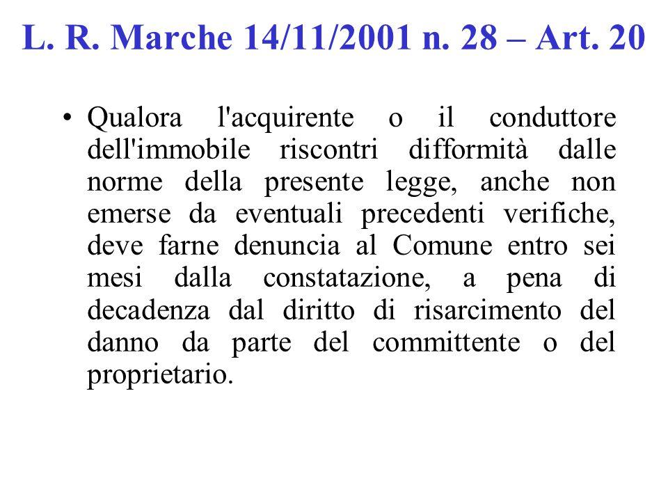 L. R. Marche 14/11/2001 n. 28 – Art. 20 Qualora l'acquirente o il conduttore dell'immobile riscontri difformità dalle norme della presente legge, anch