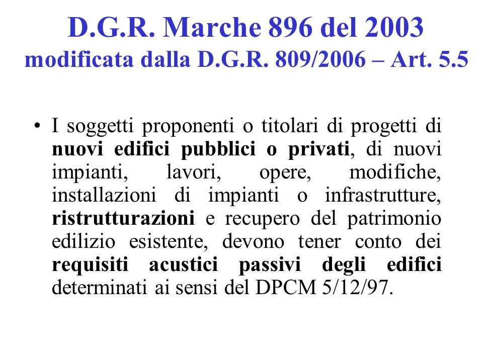 D.G.R. Marche 896 del 2003 modificata dalla D.G.R. 809/2006 – Art. 5.5 I soggetti proponenti o titolari di progetti di nuovi edifici pubblici o privat
