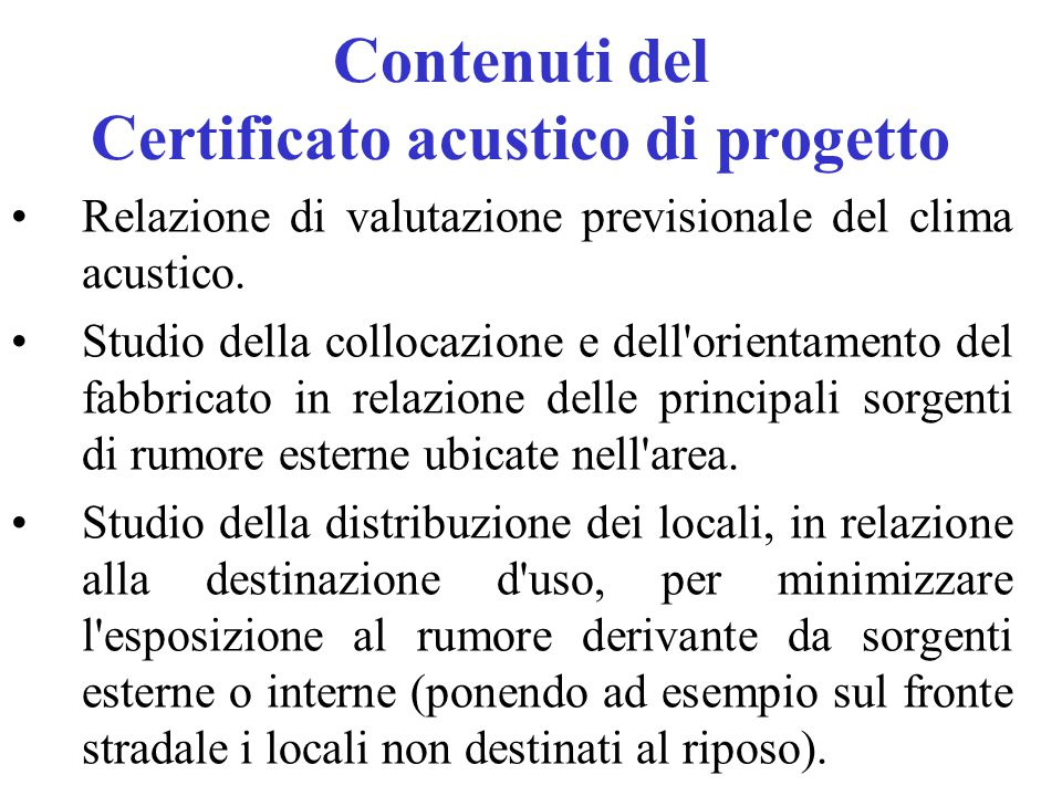 Contenuti del Certificato acustico di progetto Relazione di valutazione previsionale del clima acustico. Studio della collocazione e dell'orientamento