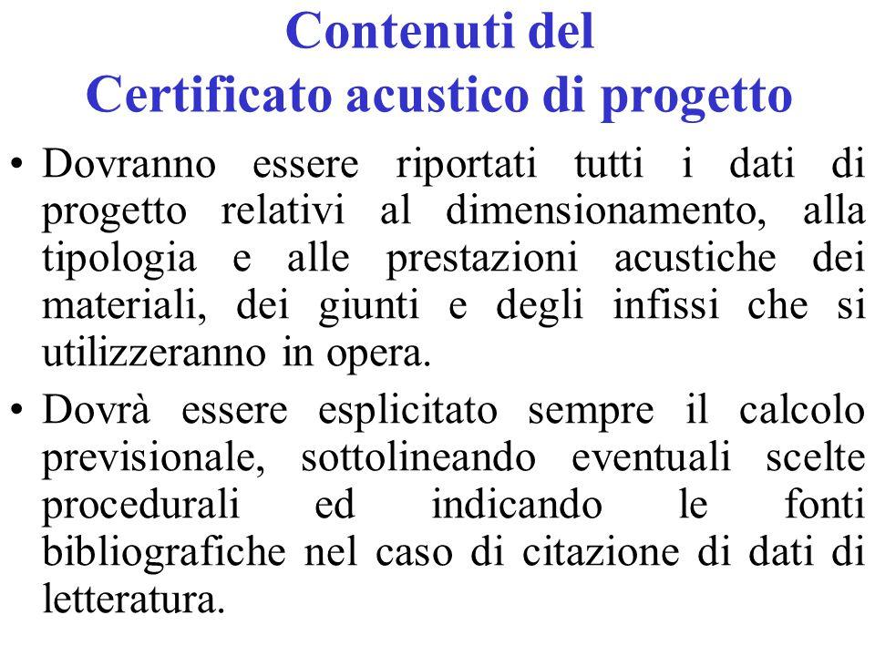 Contenuti del Certificato acustico di progetto Dovranno essere riportati tutti i dati di progetto relativi al dimensionamento, alla tipologia e alle prestazioni acustiche dei materiali, dei giunti e degli infissi che si utilizzeranno in opera.