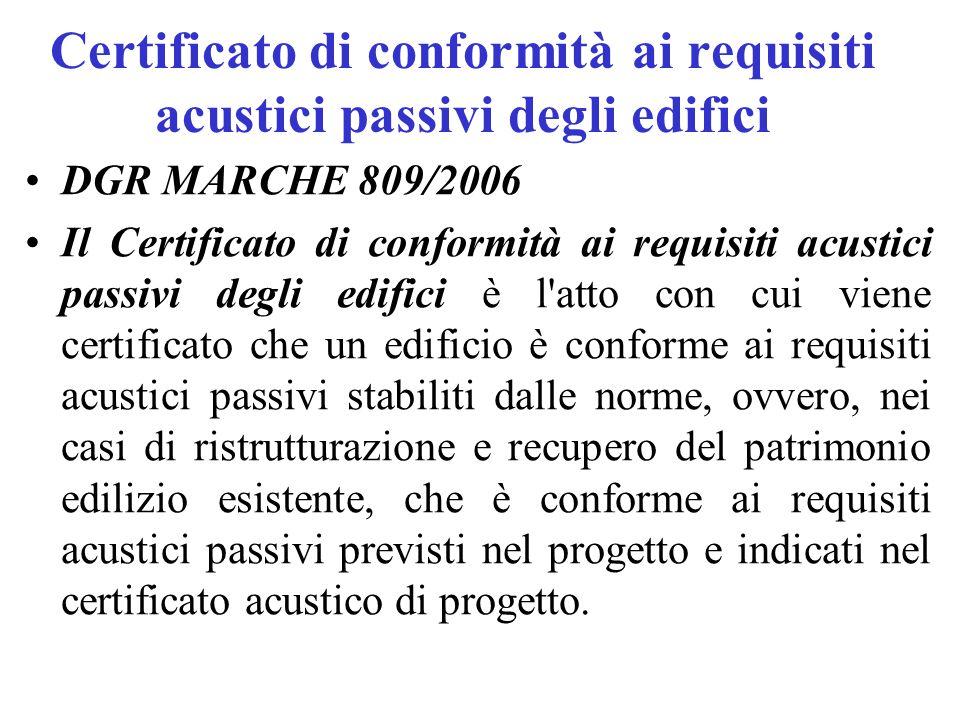 Certificato di conformità ai requisiti acustici passivi degli edifici DGR MARCHE 809/2006 Il Certificato di conformità ai requisiti acustici passivi d