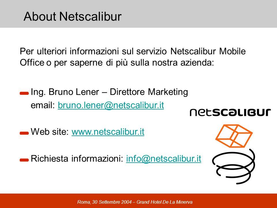 Roma, 30 Settembre 2004 – Grand Hotel De La Minerva About Netscalibur Per ulteriori informazioni sul servizio Netscalibur Mobile Office o per saperne di più sulla nostra azienda: Ing.