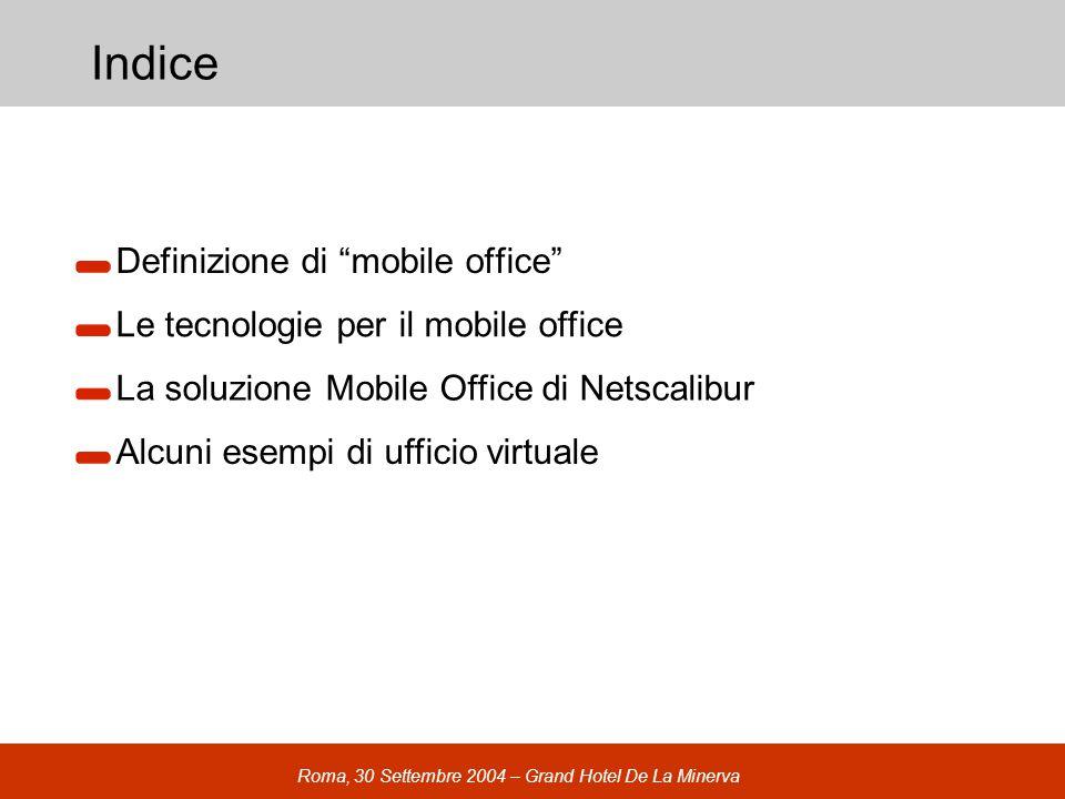 Roma, 30 Settembre 2004 – Grand Hotel De La Minerva Indice Definizione di mobile office Le tecnologie per il mobile office La soluzione Mobile Office di Netscalibur Alcuni esempi di ufficio virtuale