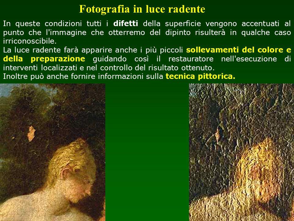 In queste condizioni tutti i difetti della superficie vengono accentuati al punto che l'immagine che otterremo del dipinto risulterà in qualche caso i