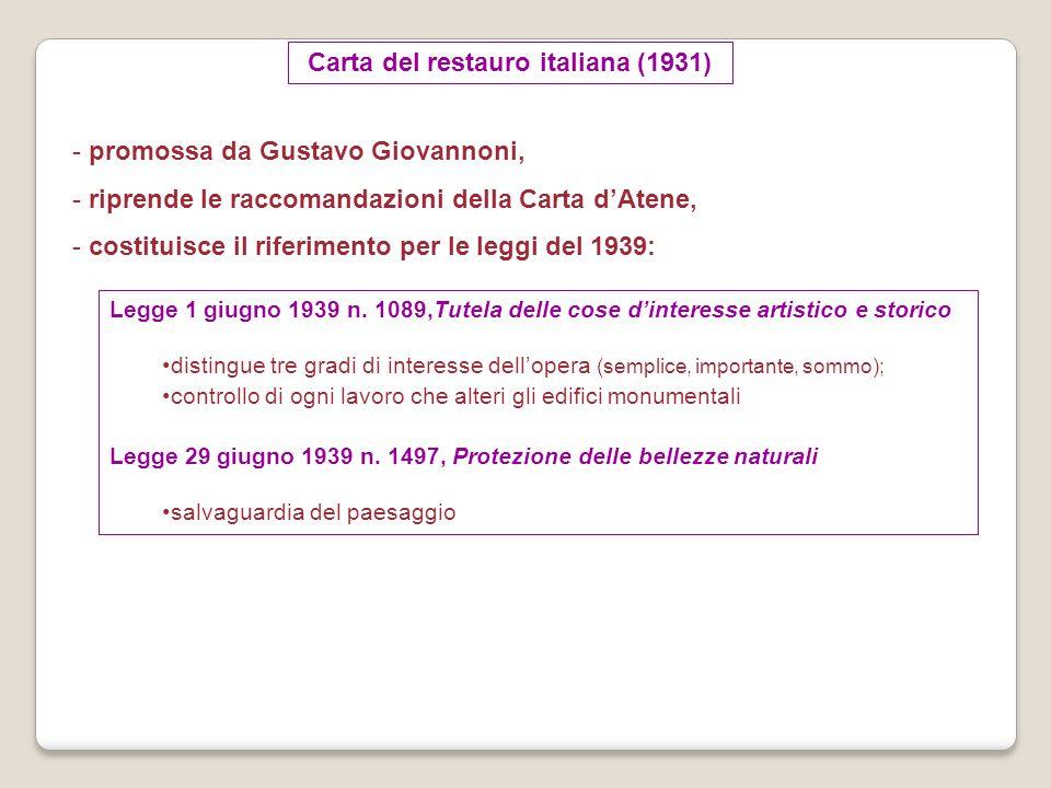 Carta del restauro italiana (1931) - promossa da Gustavo Giovannoni, - riprende le raccomandazioni della Carta d'Atene, - costituisce il riferimento p