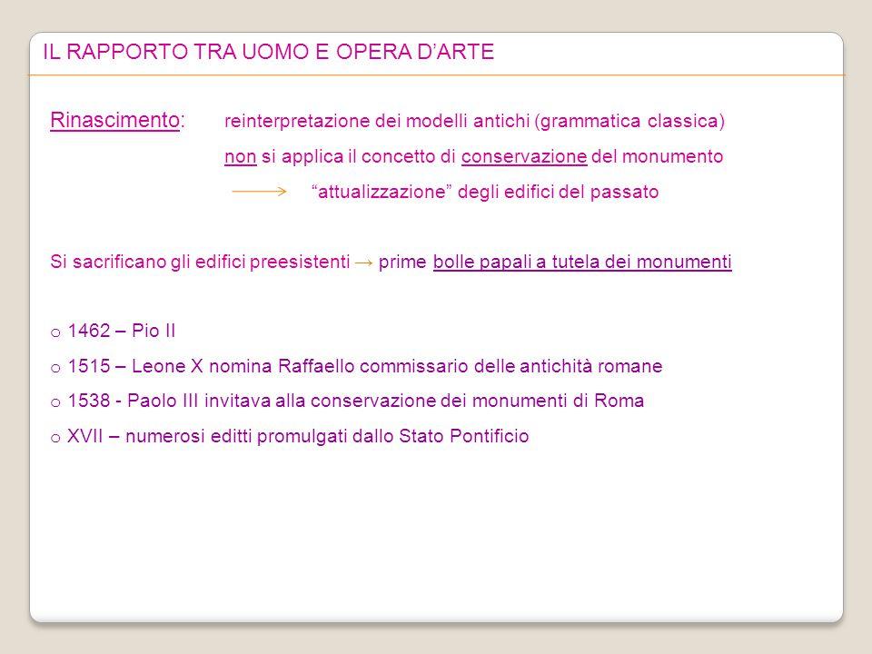 IL RAPPORTO TRA UOMO E OPERA D'ARTE Rinascimento: reinterpretazione dei modelli antichi (grammatica classica) non si applica il concetto di conservazi