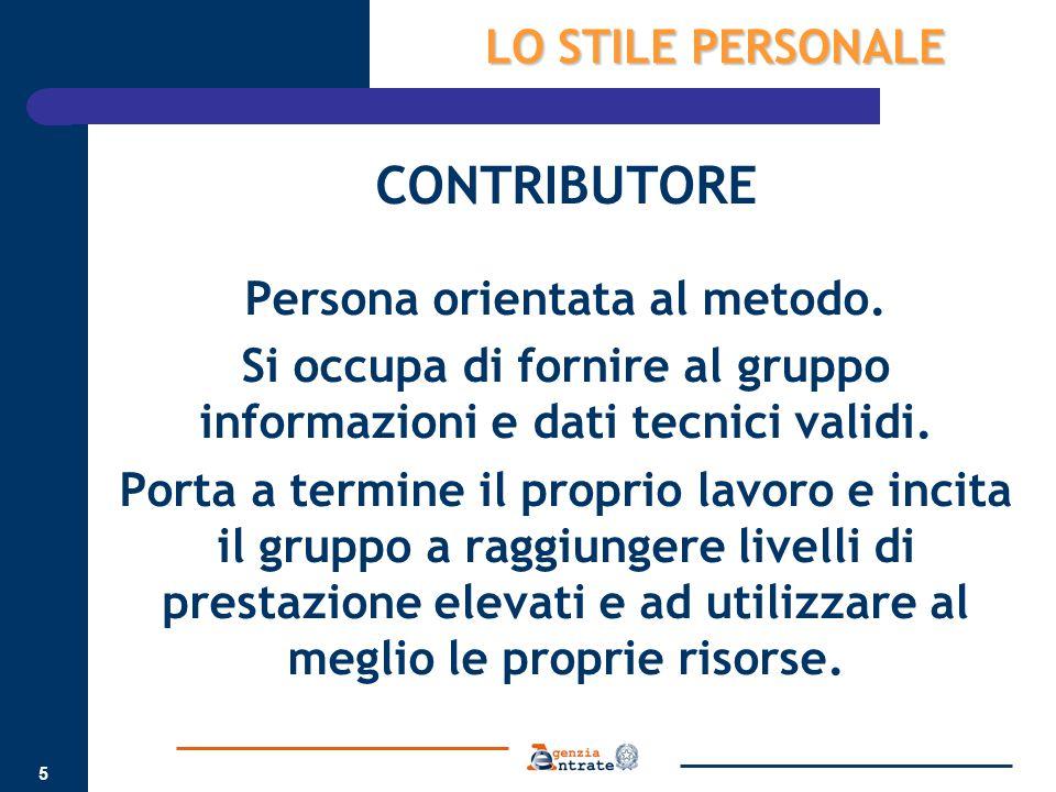5 CONTRIBUTORE Persona orientata al metodo. Si occupa di fornire al gruppo informazioni e dati tecnici validi. Porta a termine il proprio lavoro e inc