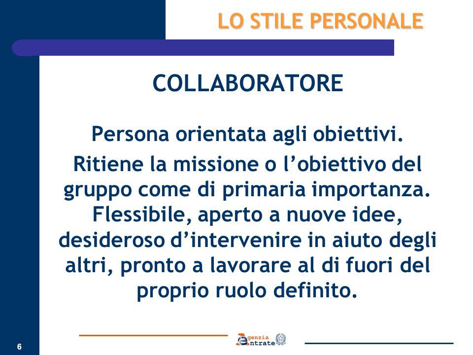 6 COLLABORATORE Persona orientata agli obiettivi. Ritiene la missione o l'obiettivo del gruppo come di primaria importanza. Flessibile, aperto a nuove