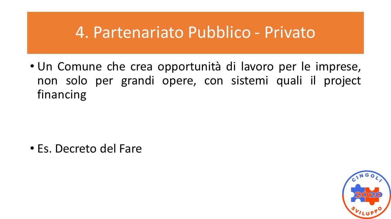 4. Partenariato Pubblico - Privato Un Comune che crea opportunità di lavoro per le imprese, non solo per grandi opere, con sistemi quali il project fi