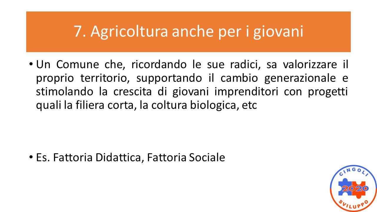7. Agricoltura anche per i giovani Un Comune che, ricordando le sue radici, sa valorizzare il proprio territorio, supportando il cambio generazionale