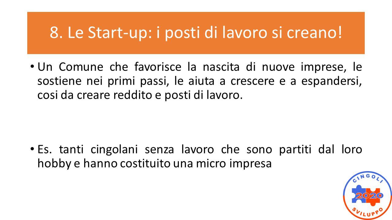 8. Le Start-up: i posti di lavoro si creano! Un Comune che favorisce la nascita di nuove imprese, le sostiene nei primi passi, le aiuta a crescere e a