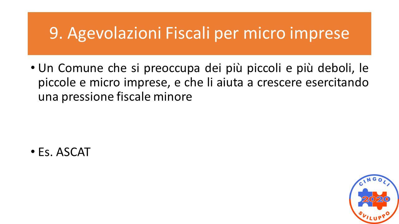 9. Agevolazioni Fiscali per micro imprese Un Comune che si preoccupa dei più piccoli e più deboli, le piccole e micro imprese, e che li aiuta a cresce