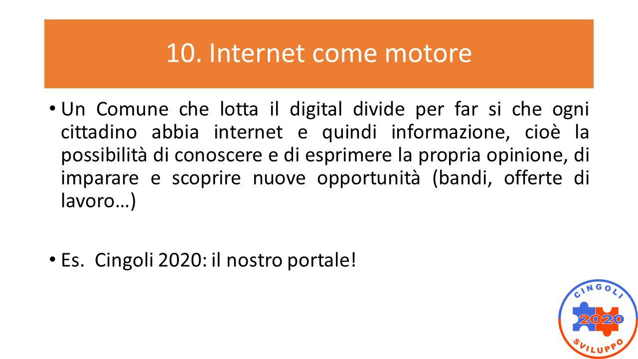 10. Internet come motore Un Comune che lotta il digital divide per far si che ogni cittadino abbia internet e quindi informazione, cioè la possibilità