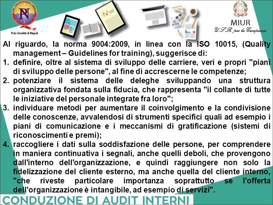 Al riguardo, la norma 9004:2009, in linea con la ISO 10015, (Quality management – Guidelines for training), suggerisce di: 1.definire, oltre al sistem
