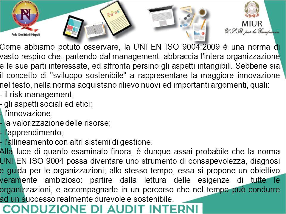 Come abbiamo potuto osservare, la UNI EN ISO 9004:2009 è una norma di vasto respiro che, partendo dal management, abbraccia l'intera organizzazione e