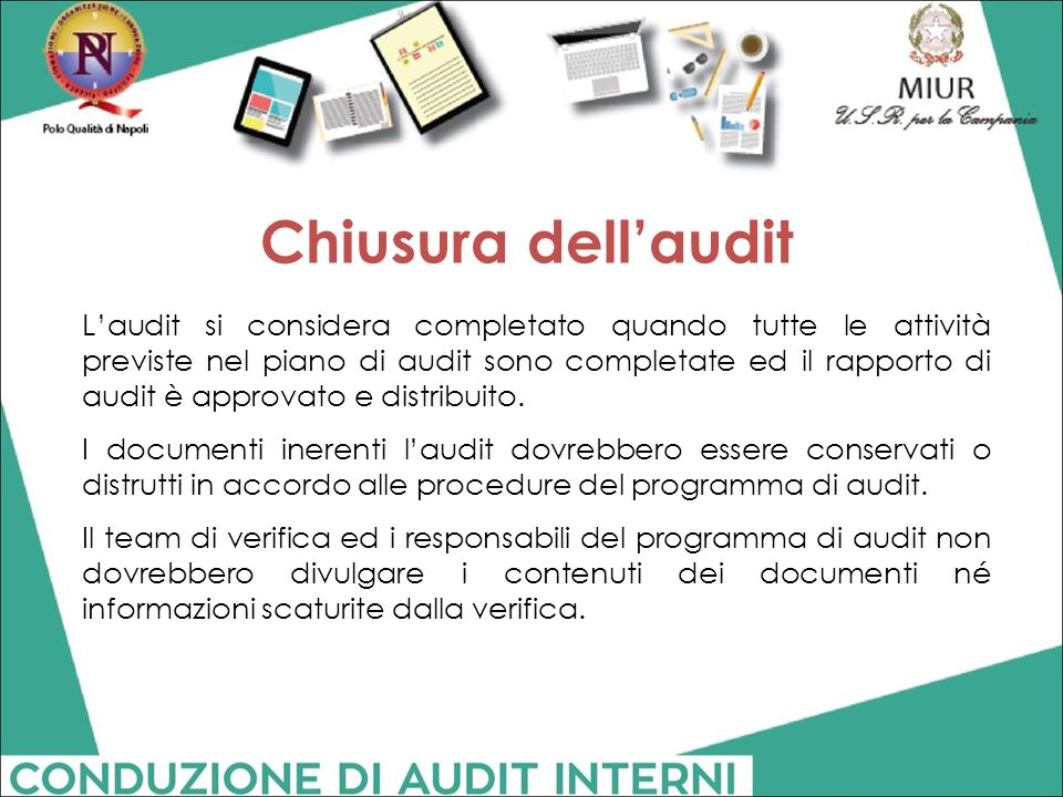 Chiusura dell'audit L'audit si considera completato quando tutte le attività previste nel piano di audit sono completate ed il rapporto di audit è app
