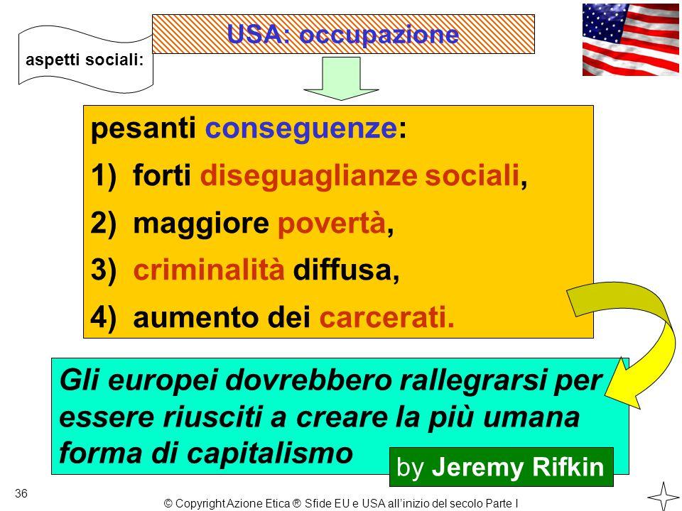 36 aspetti sociali: pesanti conseguenze: 1) forti diseguaglianze sociali, 2) maggiore povertà, 3) criminalità diffusa, 4) aumento dei carcerati.